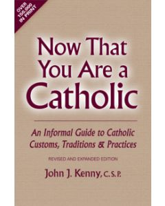 Now That You Are a Catholic: An Informal Guide to Catholic Customs, Traditions and Practices