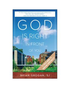 God Is Right in Front of You A Field Guide to Ignatian Spirituality
