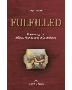 Fulfilled: Uncovering the Biblical Foundations of Catholicism
