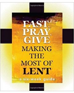 Fast,Pray, Give: Making the Most of Lent