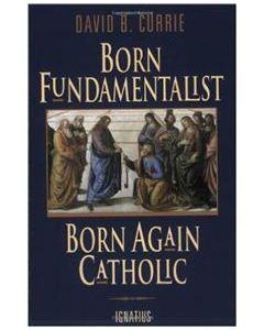 Born Fundamentalist, Born Again Catholic