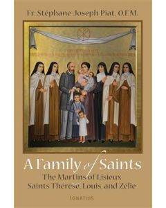 A Family of Saints:The Martins of Lisieux Saints Therese, Louis, and Zelie
