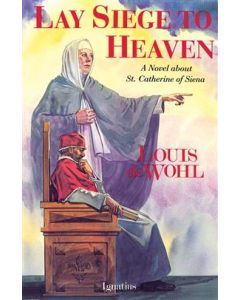 Lay Siege to Heaven : A Novel about St. Catherine of Siena