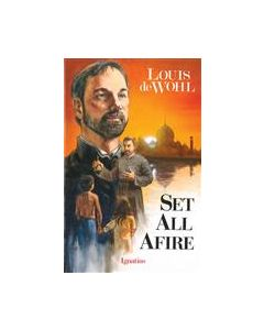Set All Afire : A Novel of St. Francis Xavier
