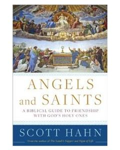 Angels and Saints: A Biblical Guide to Friendship with God's Holy One