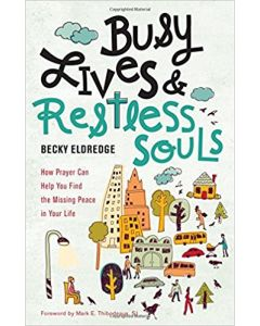 Busy Lives & Restless Souls: How Prayer Can Help You Find the Missing Peace in Your Life