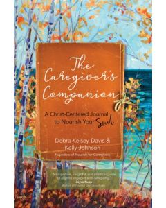 The Caregiver's Companion A Christ-Centered Journal to Nourish Your Soul