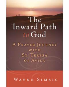 The Inward Path to God: A Prayer Journey with Teresa of Avila