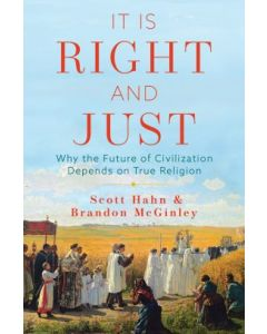 It Is Right and Just: Why the Future of Civilization Depends on True Religion