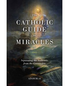 The Catholic Guide to Miracles