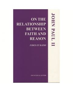 On the Relationship Between Faith/Reason: Fides et Ratio