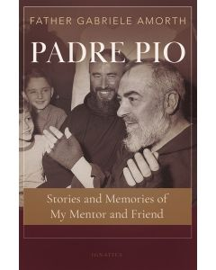 Padre Pio Stories and Memories of My Mentor and Friend