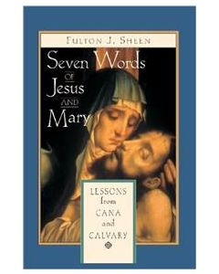 Seven Words of Jesus and Mary: Lessons on Cana and Calvary