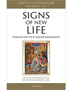 Signs of New Life: Homilies on the Church's Sacraments