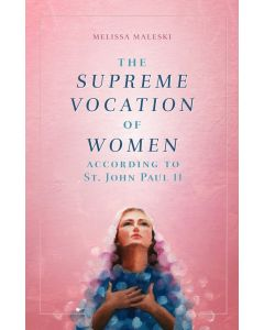 The Supreme Vocation of Women According to St. John Paul II