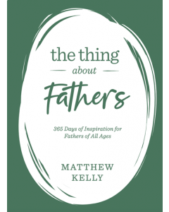 The Thing About Fathers: 365 Days of Inspiration for Fathers of All Ages