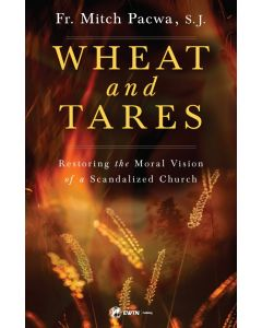 Wheat and Tares Restoring the Moral Vision of a Scandalized Church